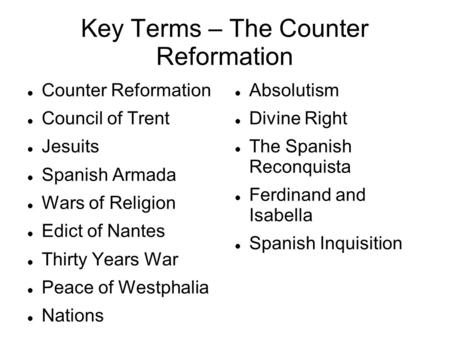 Key Terms – The Counter Reformation Counter Reformation Council of Trent Jesuits Spanish Armada Wars of Religion Edict of Nantes Thirty Years War Peace.