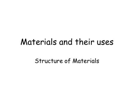 Materials and their uses Structure of Materials. The specification states; Materials behave as they do because of their structure; the way their atoms.