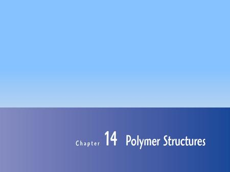 1. Chapter 14: Polymer Structures 2 Hydrocarbon Molecules Unsaturated: Double and triple bonds C n H 2n C n H 2n-2 eg., EthyleneAcethylene CH 2 =CH 2.