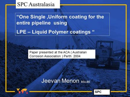 """One Single ,Uniform coating for the entire pipeline  using"