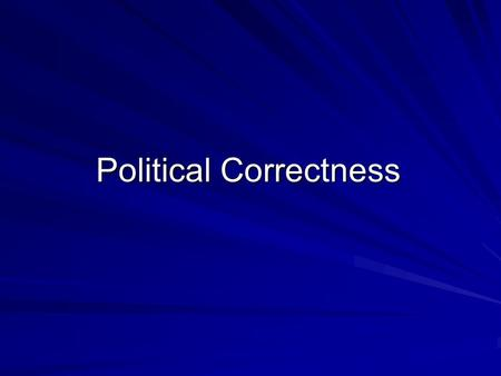 Political Correctness. Language, or behavior, which is claimed to be calculated to provide a minimum of offense, particularly to the racial, cultural,