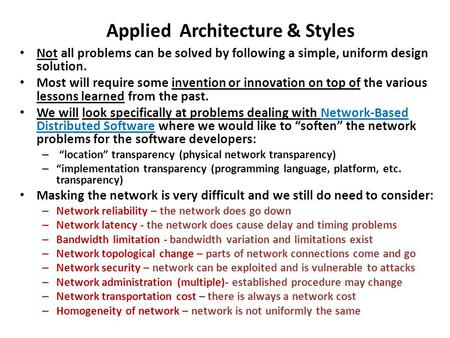 Applied Architecture & Styles Not all problems can be solved by following a simple, uniform design solution. Most will require some invention or innovation.