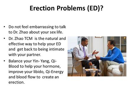 Erection Problems (ED)? Do not feel embarrassing to talk to Dr. Zhao about your sex life. Dr. Zhao TCM is the natural and effective way to help your ED.