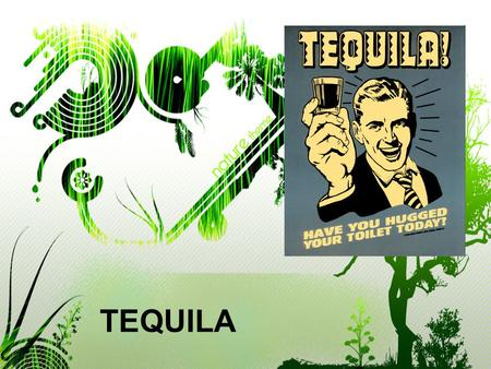 TEQUILA. Tequila Tequila is an agave-based spirit made primarily in the area surrounding Tequila, 65 kilometres in the northwest of Guadalajara and in.