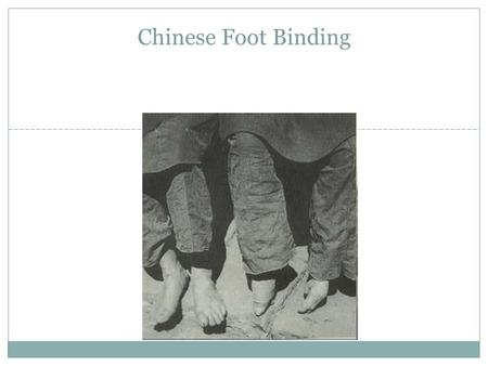 Chinese Foot Binding. The Legend A dancer of Prince Li Yu wrapped her feet in tight, colorful, ribbons so her dance would be more graceful. Her name.