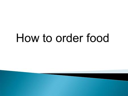 How to order food. Starter Main dish Dessert Alcohol Non-alcohol Food menuDrink list Most restaurants provide two different menus.