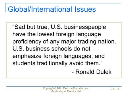 "Copyright © 2011 Pearson Education, Inc. Publishing as Prentice Hall Ch 11 -1 Global/International Issues ""Sad but true, U.S. businesspeople have the lowest."