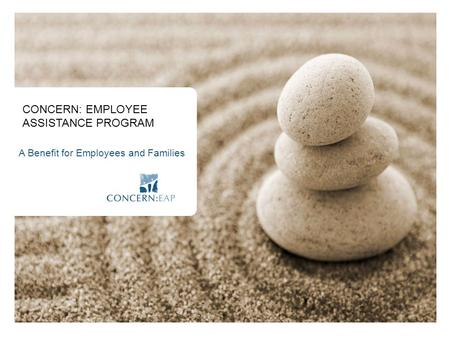 CONCERN: EMPLOYEE ASSISTANCE PROGRAM A Benefit for Employees and Families.