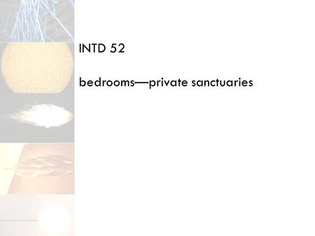 INTD 52 bedrooms—private sanctuaries. often thought of as unimportant feature in lighting plan one central fixture and a couple of lamps spend 1/3 of.