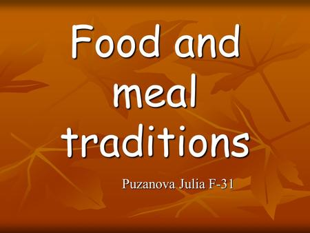 "Food and meal traditions Puzanova Julia F-31. What do they like to eat? Dishes Traditional""European"""