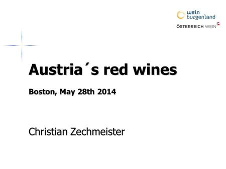 Austria´s red wines Boston, May 28th 2014 Christian Zechmeister.
