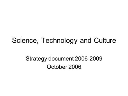 Science, Technology and Culture Strategy document 2006-2009 October 2006.