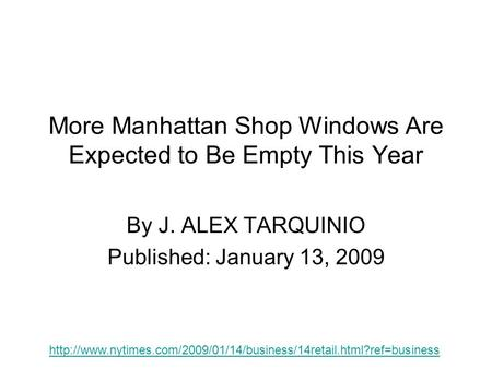 More Manhattan Shop Windows Are Expected to Be Empty This Year By J. ALEX TARQUINIO Published: January 13, 2009