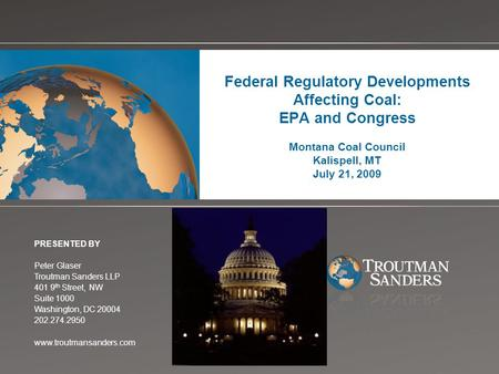 Change picture on Slide Master Federal Regulatory Developments Affecting Coal: EPA and Congress Montana Coal Council Kalispell, MT July 21, 2009 PRESENTED.