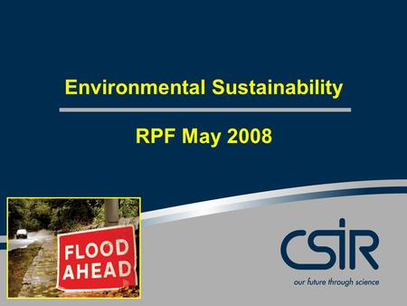 Environmental Sustainability RPF May 2008. Slide 2 © CSIR 2006 www.csir.co.za Resolution: RPF Nov 2007 That an RPF working group be established to develop.