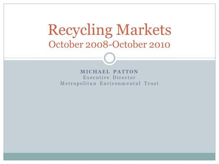 MICHAEL PATTON Executive Director Metropolitan Environmental Trust Recycling Markets October 2008-October 2010.