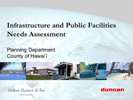 Infrastructure and Public Facilities Needs Assessment Planning Department County of Hawai`i.