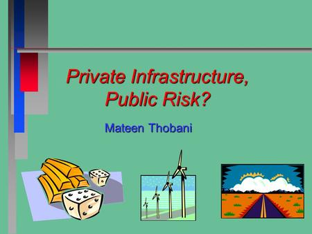 Private Infrastructure, Public Risk? Mateen Thobani.