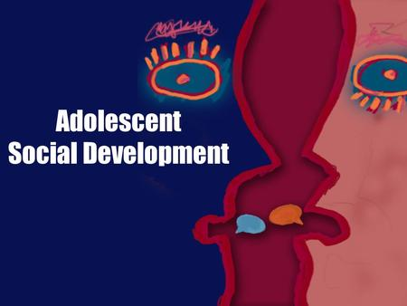Adolescent Social Development. Social Development  Psychologists believe there are three major tasks of adolescence Forming an Identity Developing Intimacy.