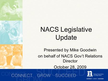 NACS Legislative Update Presented by Mike Goodwin on behalf of NACS Gov't Relations Director October 28, 2009.
