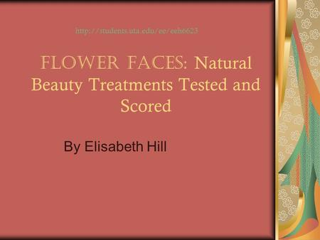 Flower Faces: Natural Beauty Treatments Tested and Scored By Elisabeth Hill
