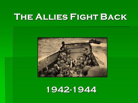 The Allies Fight Back 1942-1944. Choosing a Front  Front = the line between two battling armies  3 main fronts existed (a.k.a Theaters)  Europe – Germany.