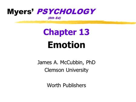 Myers' PSYCHOLOGY (6th Ed) ‏ Chapter 13 Emotion James A. McCubbin, PhD Clemson University Worth Publishers.