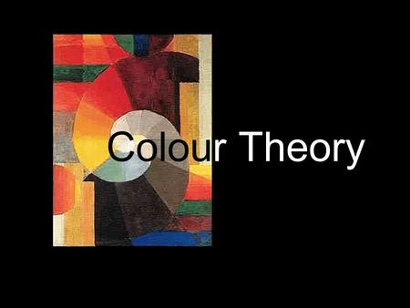Colour Theory. Overview There are 3 terms that artists use when talking about colour  Hue – the name of the colour (ie. Green is a hue)  Value – the.