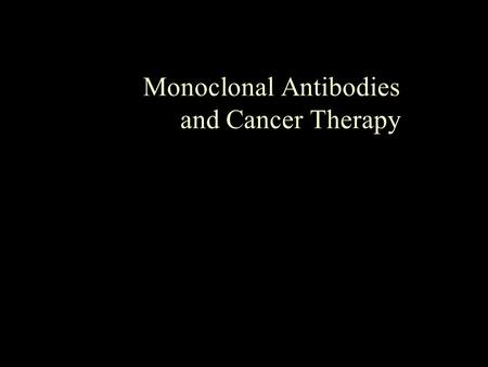 Monoclonal Antibodies and Cancer Therapy. Definition: Mono: One Clone: A strain of cells descended form a single cell Antibody: A molecule of animal.