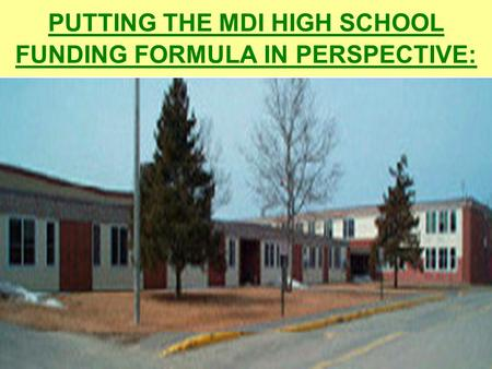 PUTTING THE MDI HIGH SCHOOL FUNDING FORMULA IN PERSPECTIVE: