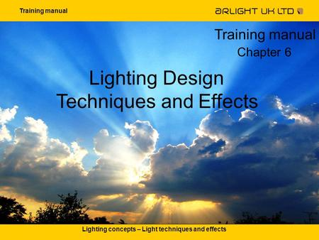 Training manual Lighting concepts – Light techniques and effects Lighting Design Techniques and Effects Training manual Chapter 6.
