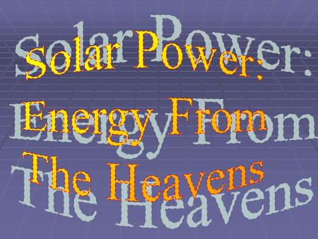  Solar energy is the result of thermonuclear fusion reactions deep within the sun.  Solar energy is the most abundant and most powerful energy source.
