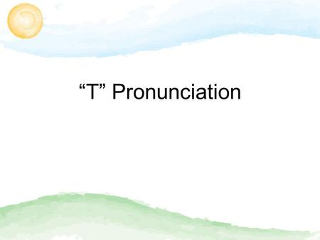 """T"" Pronunciation. The letter T is pronounced several ways. First, let's take a look at the ""Regular T"". The regular T is aspirated. This means that we."