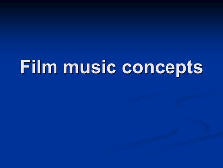 Film music concepts. Why films need music (an d different from plays, etc.) Why films need music (an d different from plays, etc.) 1. cover dissolves,