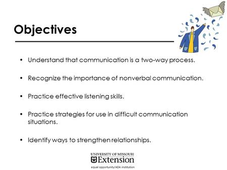 Equal opportunity/ADA institution Objectives Understand that communication is a two-way process. Recognize the importance of nonverbal communication. Practice.