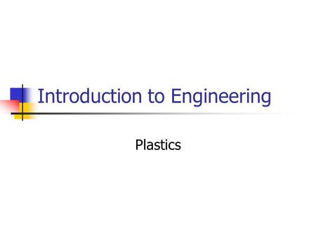Introduction to Engineering Plastics. During this unit we will review: Classifications of Plastics, Characteristics of thermoplastics, Definitions of.
