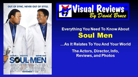 Everything You Need To Know About Soul Men …As It Relates To You And Your World The Actors, Director, Info, Reviews, and Photos.
