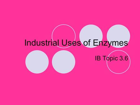 Industrial Uses of Enzymes IB Topic 3.6. Industries use enzymes Leather tanning  Hides are soften & hair is removed using proteases Brewing  Enzymes.