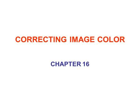 CORRECTING IMAGE COLOR CHAPTER 16. TONAL QUALITY The tonal quality settings in Photoshop enable you to manipulate the image appearance by adjusting highlights.