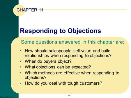 Responding to Objections How should salespeople sell value and build relationships when responding to objections? When do buyers object? What objections.