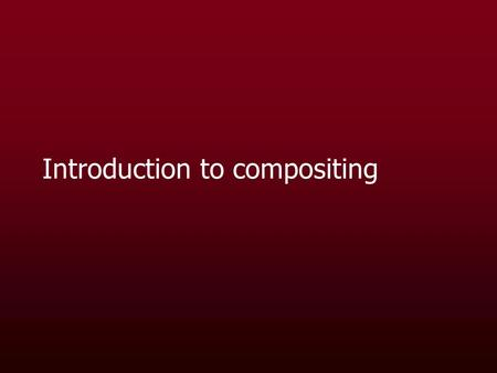 Introduction to compositing. What is compositing?  The combination of two images to produce a single image  Many ways we can do this, especially in.