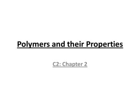 Polymers and their Properties C2: Chapter 2. Learning Objectives To be able to list and state uses of commonly used polymers To be able to recall and.