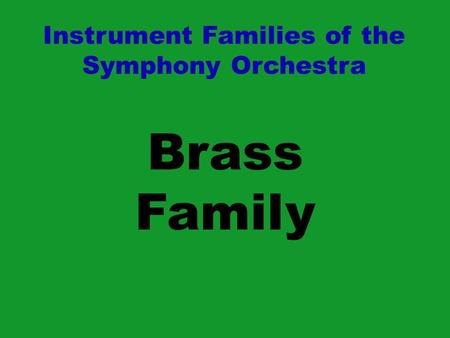Brass Family Instrument Families of the Symphony Orchestra.