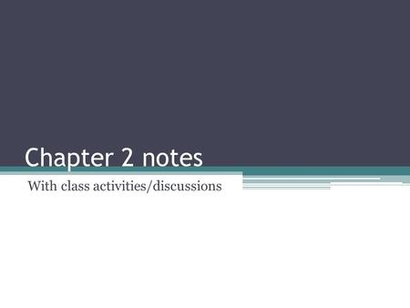 Chapter 2 notes With class activities/discussions.