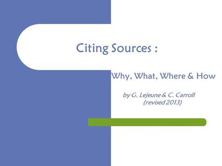 Why, What, Where & How by G. Lejeune & C. Carroll (revised 2013) Citing Sources :