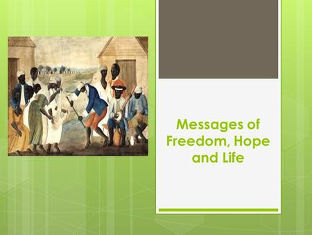 Messages of Freedom, Hope and Life. Traditions slaves brought from Africa:  Stories and Storytelling  Language  Customs Where slaves came from in Africa:
