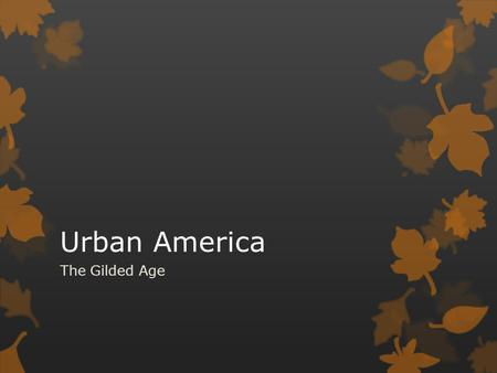 Urban America The Gilded Age.