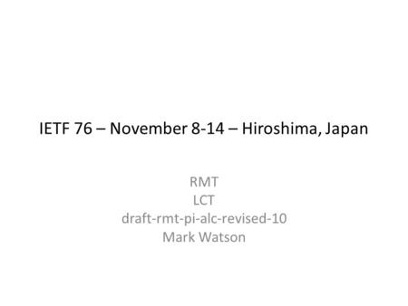 IETF 76 – November 8-14 – Hiroshima, Japan RMT LCT draft-rmt-pi-alc-revised-10 Mark Watson.