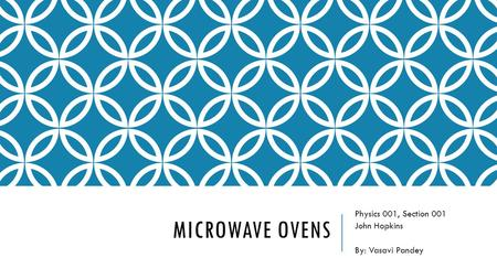 MICROWAVE OVENS Physics 001, Section 001 John Hopkins By: Vasavi Pandey.