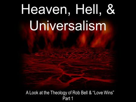 "Heaven, Hell, & Universalism A Look at the Theology of Rob Bell & ""Love <strong>Wins</strong>"" Part 1."